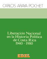 Liberación Nacional en la historia política de Costa Rica 1940-1980